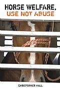 Horse Welfare, Use not Abuse Cover